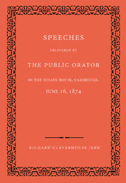 Speeches Delivered by the Public Orator in the Senate House, Cambridge, June 16, 1874