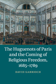 The Huguenots of Paris and the Coming of Religious Freedom, 1685–1789
