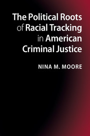 The Political Roots of Racial Tracking in American Criminal Justice