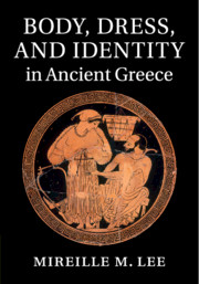 Body, Dress, and Identity in Ancient Greece