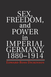 Sex, Freedom, and Power in Imperial Germany, 1880–1914