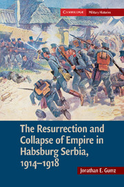 The Resurrection and Collapse of Empire in Habsburg Serbia, 1914–1918