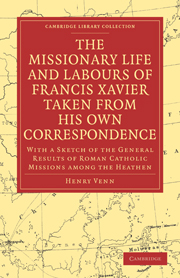 The Missionary Life and Labours of Francis Xavier Taken from his own Correspondence