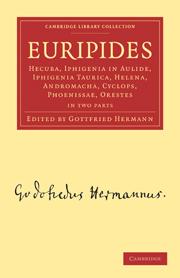 Euripides: Hecuba, Iphigenia in Aulide, Iphigenia Taurica, Helena, Andromacha, Cyclops, Phoenissae, Orestes