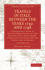 Travels in Italy, between the Years 1792 and 1798, Containing a View of the Late Revolutions in that Country