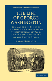 The Life of George Washington, Commander in Chief of the American Army through the Revolutionary War, and the First President of the United States