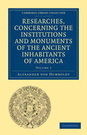Researches, Concerning the Institutions and Monuments of the Ancient Inhabitants of America, with Descriptions and Views of Some of the Most Striking Scenes in the Cordilleras!