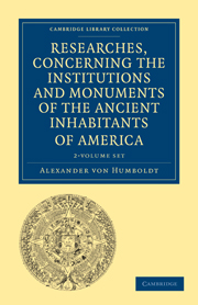 Researches, Concerning the Institutions and Monuments of the Ancient Inhabitants of America with Descriptions and Views of Some of the Most Striking Scenes in the Cordilleras!