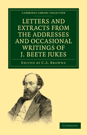 Letters and Extracts from the Addresses and Occasional Writings of J. Beete Jukes, M.A., F.R.S., F.G.S.