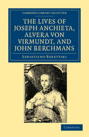The Lives of Father Joseph Anchieta, of the Society of Jesus: the Ven. Alvera von Virmundt, Religious of the Order of the Holy Sepulchre, and the Ven. John Berchmans, of the Society of Jesus