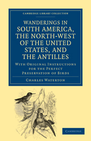 Wanderings in South America, the North-West of the United States, and the Antilles, in the Years 1812, 1816, 1820, and 1824