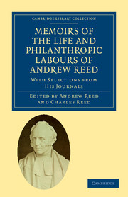 Memoirs of the Life and Philanthropic Labours of Andrew Reed, D.D.