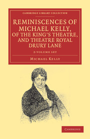 Reminiscences of Michael Kelly, of the King's Theatre, and Theatre Royal Drury Lane