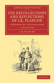 The Recollections and Reflections of J. R. Planché