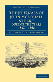 The Journals of John McDouall Stuart during the Years 1858, 1859, 1860, 1861, and 1862