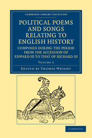 Political Poems and Songs Relating to English History, Composed during the Period from the Accession of Edward III to that of Richard III