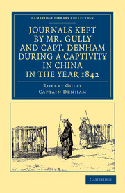 Journals Kept by Mr. Gully and Capt. Denham during a Captivity in China in the Year 1842
