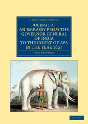 Journal of an Embassy from the Governor General of India to the Court of Ava, in the Year 1827