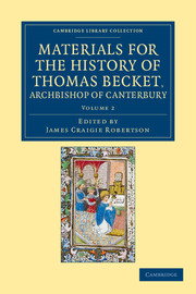 Materials for the History of Thomas Becket, Archbishop of Canterbury (Canonized by Pope Alexander III, AD 1173)