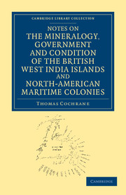 Notes on the Mineralogy, Government and Condition of the British West India Islands and North-American Maritime Colonies