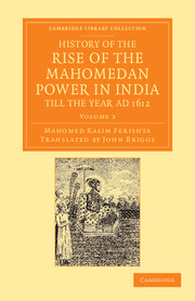 History of the Rise of the Mahomedan Power in India, till the Year AD 1612