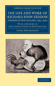 The Life and Work of Richard John Seddon (Premier of New Zealand, 1893–1906)