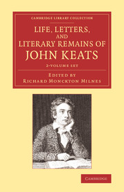 Life, Letters, and Literary Remains of John Keats