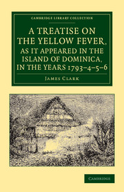 A Treatise on the Yellow Fever, as It Appeared in the Island of Dominica, in the Years 1793–4–5–6