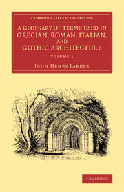 A Glossary of Terms Used in Grecian, Roman, Italian, and Gothic Architecture
