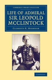 Life of Admiral Sir Leopold McClintock, K.C.B., D.C.L., L.L.D., F.R.S., V.P.R.G.S.