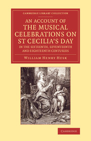 An Account of the Musical Celebrations on St Cecilia's Day in the Sixteenth, Seventeenth and Eighteenth Centuries