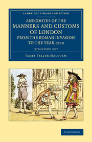Anecdotes of the Manners and Customs of London from the Roman Invasion to the Year 1700