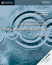 Cambridge International AS & A Level Mathematics: Pure Mathematics 2 & 3 Coursebook
