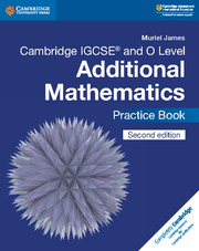 Cambridge IGCSE® and O Level Additional Mathematics Practice Book