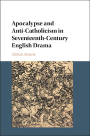 Apocalypse and Anti-Catholicism in Seventeenth-Century English Drama