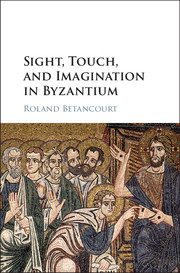 Sight, Touch, and Imagination in Byzantium