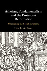 Atheism, Fundamentalism, and the Protestant Reformation