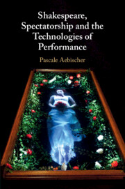 Shakespeare, Spectatorship and the Technologies of Performance