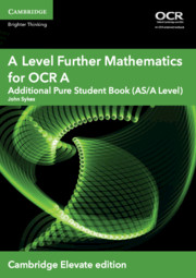 A Level Further Mathematics for OCR A Additional Pure Student Book (AS/A Level) Cambridge Elevate Edition (1 Year) School Site Licence