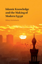 Islamic Knowledge and the Making of Modern Egypt