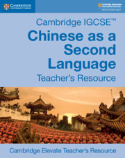 Cambridge IGCSE™ Chinese as a Second Language Cambridge Elevate Teacher's Resource