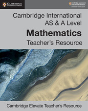 Cambridge International AS & A Level Mathematics Cambridge Elevate Teacher's Resource