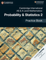 Cambridge International AS & A Level Mathematics: Probability & Statistics 2 Practice Book