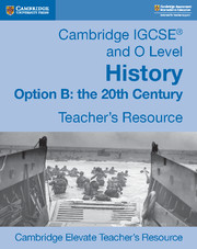 Cambridge IGCSE® and O Level History Option B: The 20th Century Cambridge Elevate Teacher's Resource
