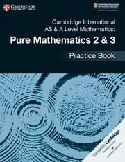 Cambridge International AS & A Level Mathematics: Pure Mathematics 2 & 3 Practice Book