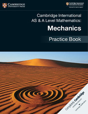 Cambridge International AS & A Level Mathematics: Mechanics Practice Book