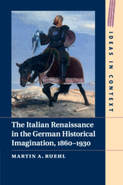 The Italian Renaissance in the German Historical Imagination, 1860–1930