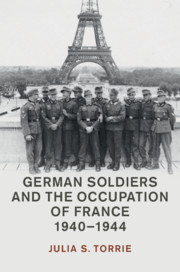 German Soldiers and the Occupation of France, 1940–1944