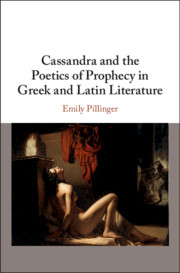 Cassandra and the Poetics of Prophecy in Greek and Latin Literature