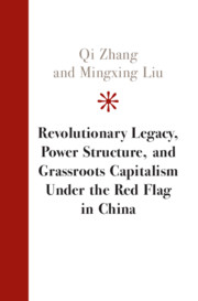 Revolutionary Legacy, Power Structure, and Grassroots Capitalism under the Red Flag in China